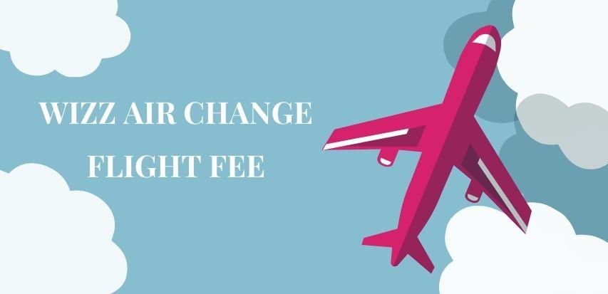 Wizz Air Change Flight Fee