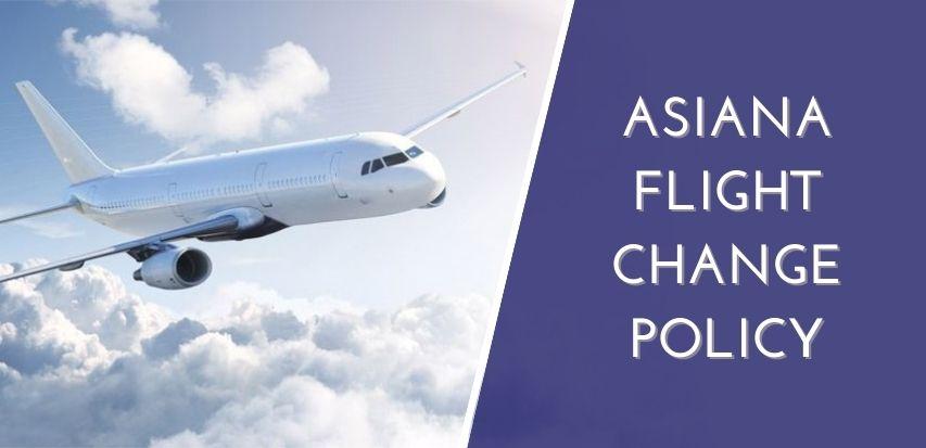 Asiana Flight Change Policy