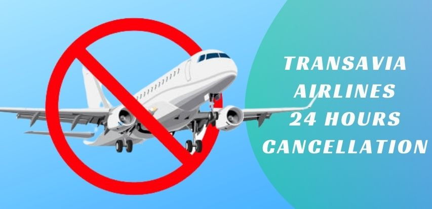 Transavia Airlines 24 Hours Cancellation
