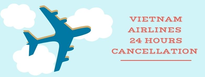 Vietnam Airlines 24 Hours Cancellation Policy