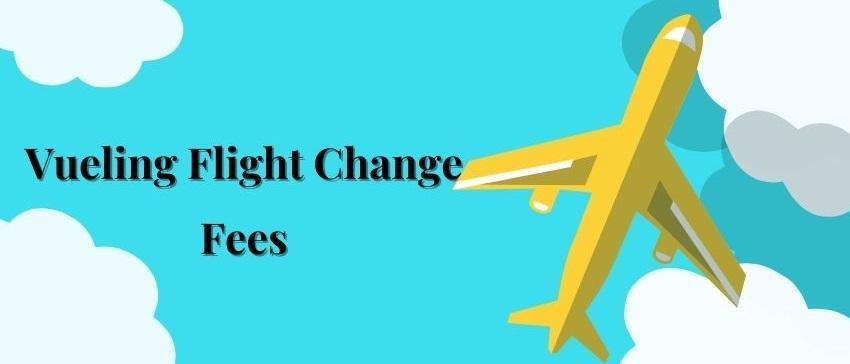 Vueling Flight Change Fees